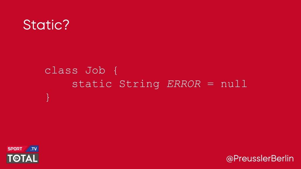 @PreusslerBerlin Static? class Job { static Str...
