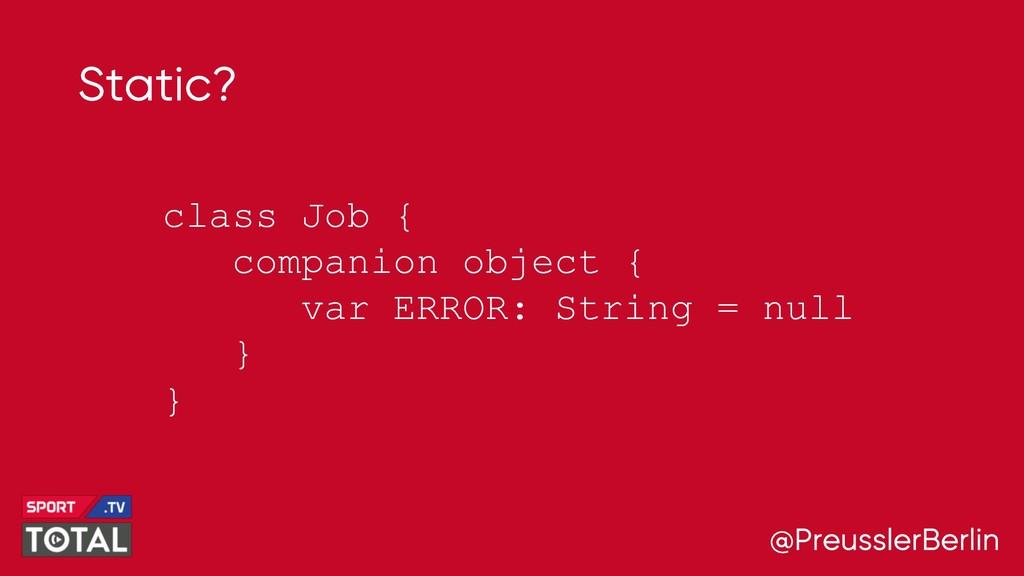@PreusslerBerlin Static? class Job { companion ...
