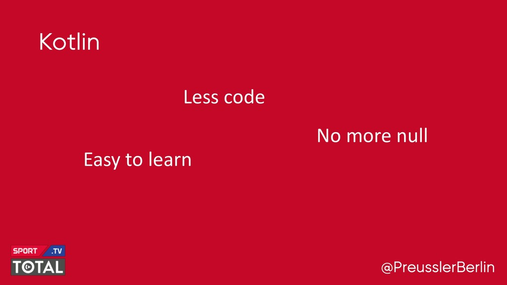 @PreusslerBerlin Kotlin Less code Easy to learn...