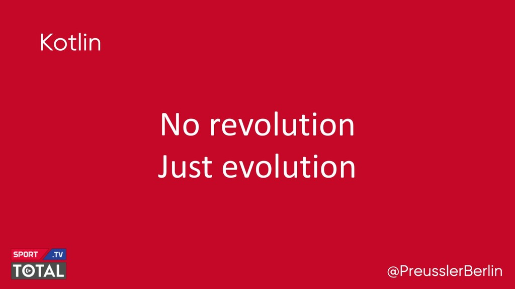 @PreusslerBerlin Kotlin No revolution Just evol...