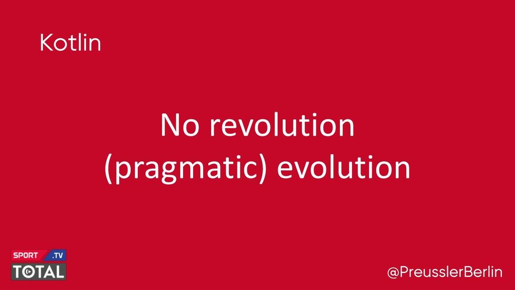 @PreusslerBerlin Kotlin No revolution (pragmati...