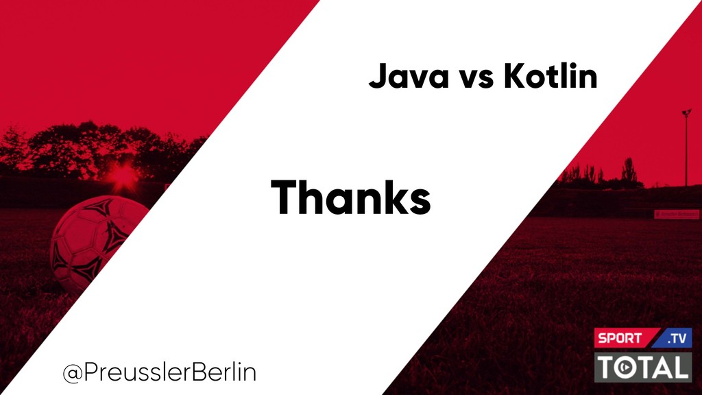 Java vs Kotlin @PreusslerBerlin Thanks