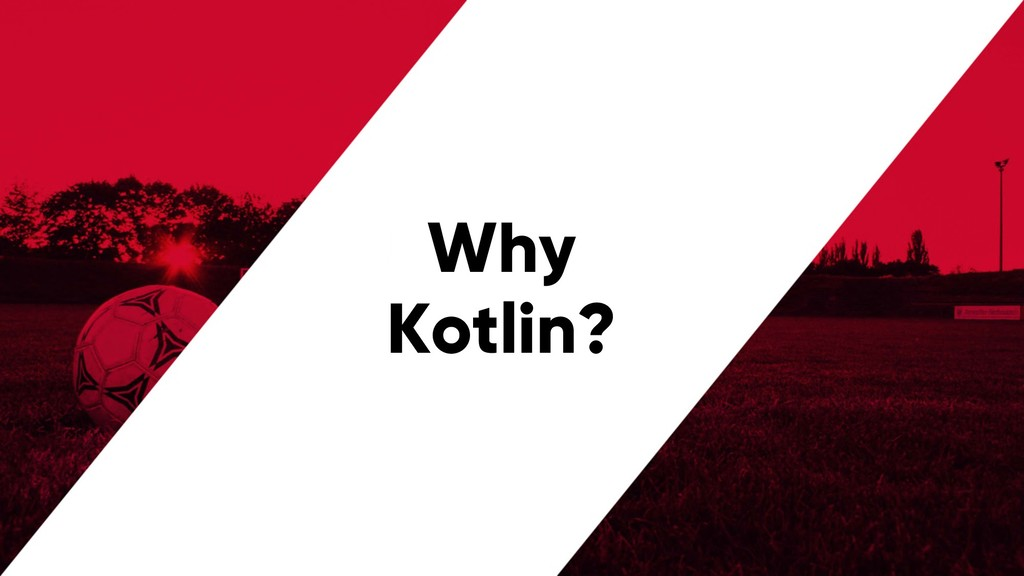 @PreusslerBerlin Why Kotlin?