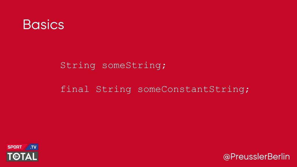 @PreusslerBerlin Basics String someString; fina...
