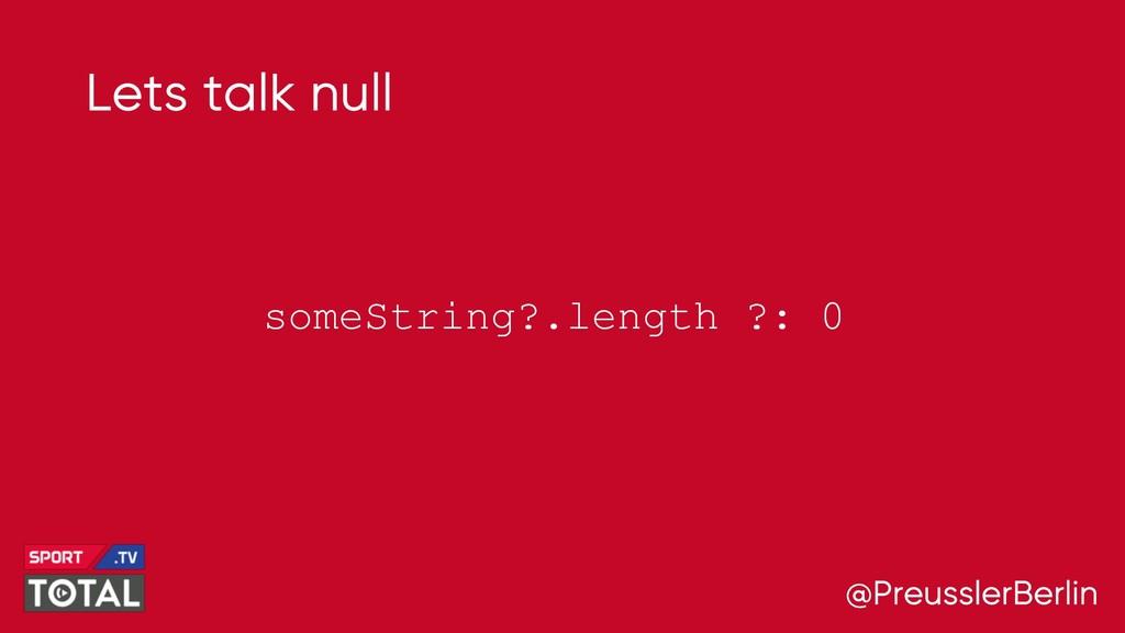 @PreusslerBerlin Lets talk null someString?.len...