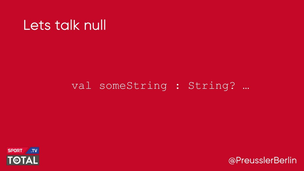 @PreusslerBerlin Lets talk null val someString ...