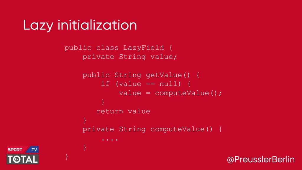 @PreusslerBerlin Lazy initialization public cla...