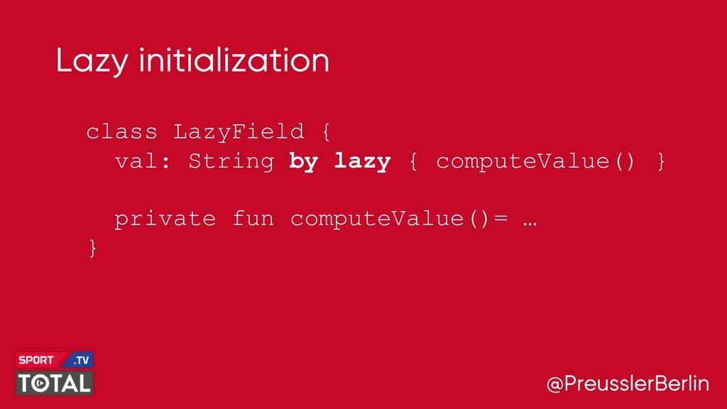 @PreusslerBerlin Lazy initialization class Lazy...