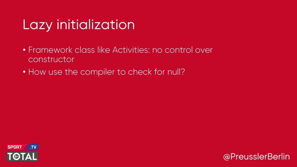 @PreusslerBerlin Lazy initialization • Framewor...