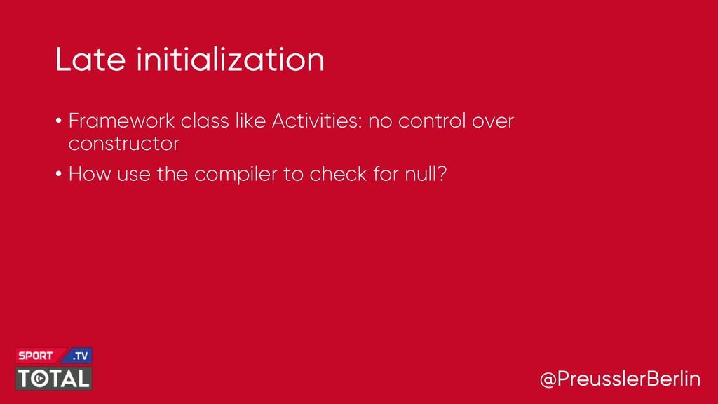 @PreusslerBerlin Late initialization • Framewor...