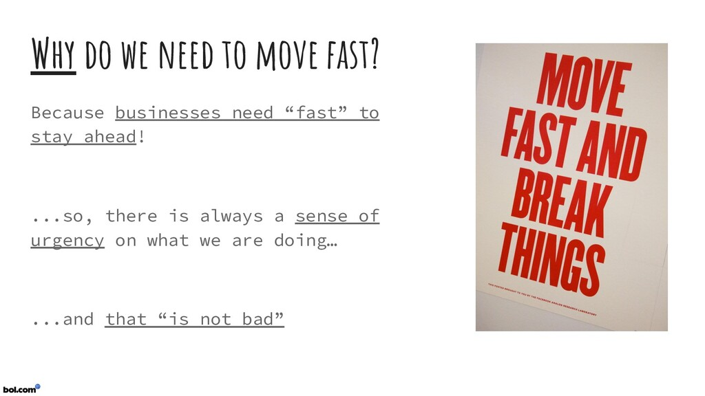 Why do we need to move fast? Because businesses...