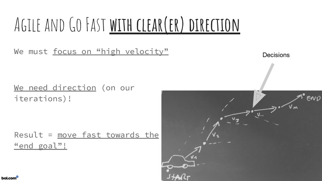 Agile and Go Fast with clear(er) direction We m...