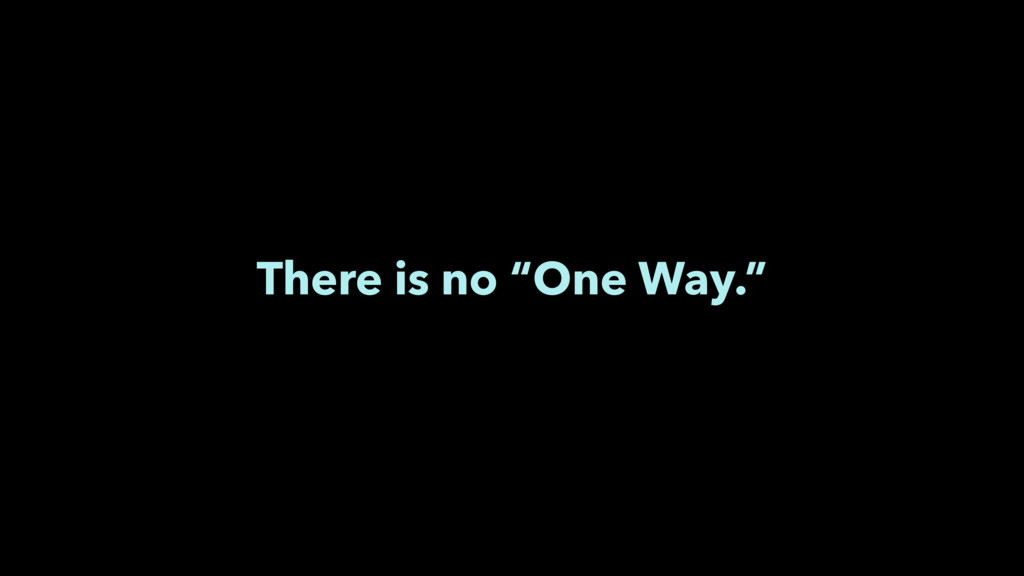 """There is no """"One Way."""""""