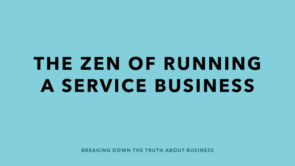 BREAKING DOWN THE TRUTH ABOUT BUSINESS THE ZEN ...