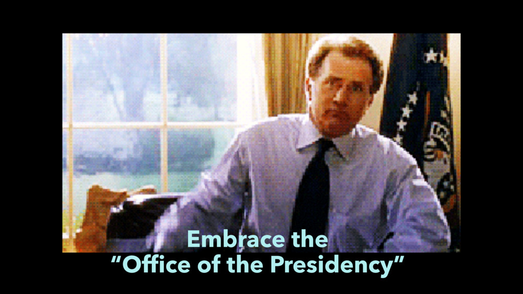 """Embrace the """"Office of the Presidency"""""""