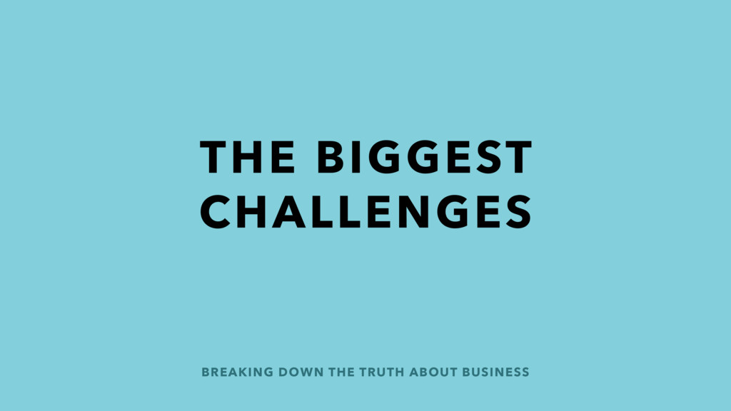BREAKING DOWN THE TRUTH ABOUT BUSINESS THE BIGG...