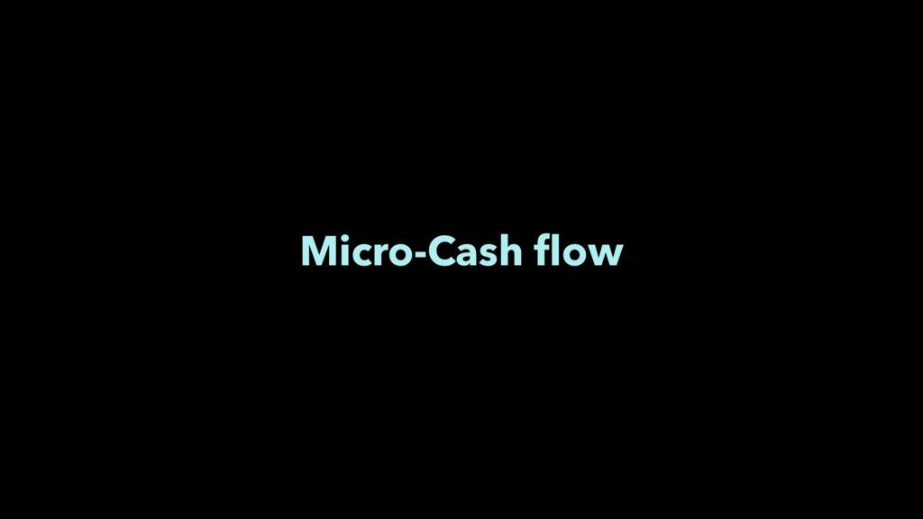 Micro-Cash flow