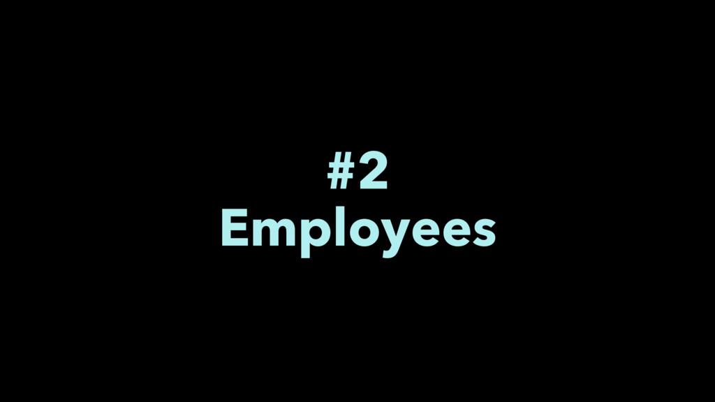 #2 Employees