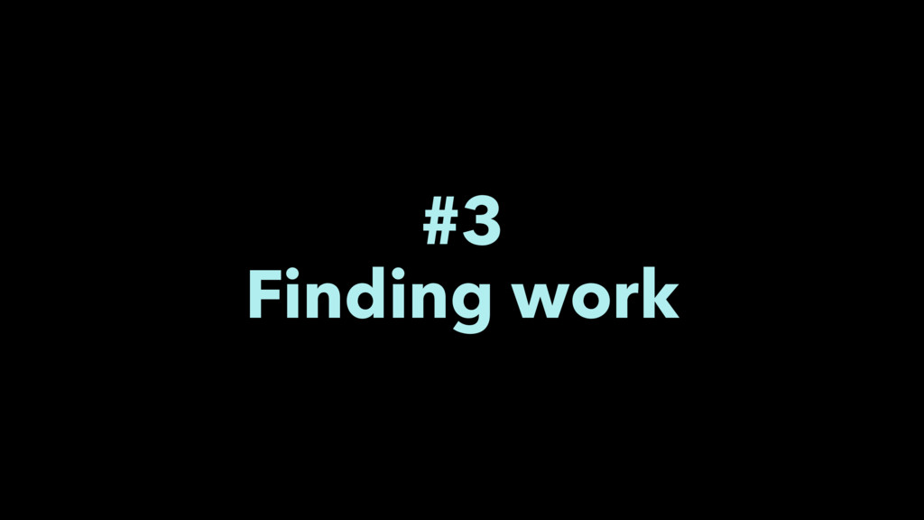 #3 Finding work