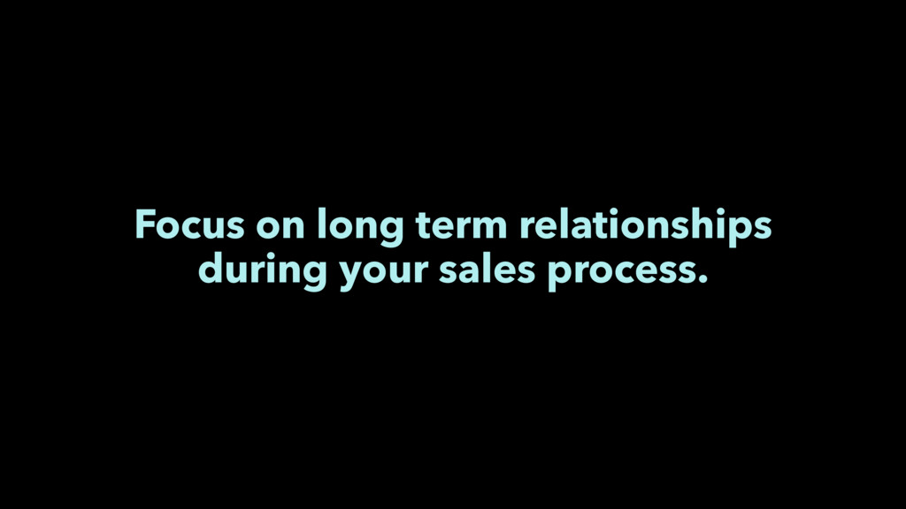 Focus on long term relationships during your sa...