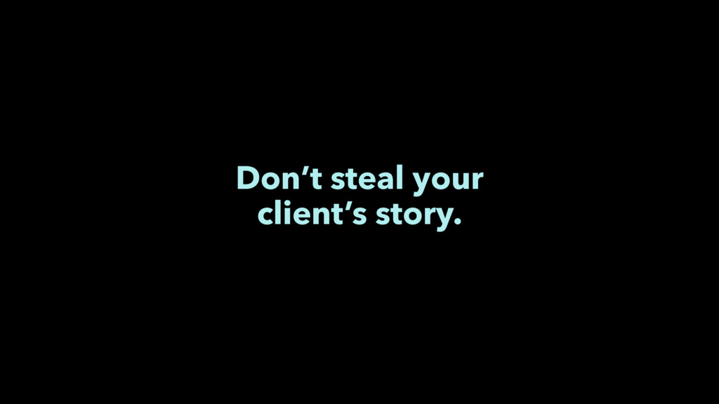 Don't steal your client's story.