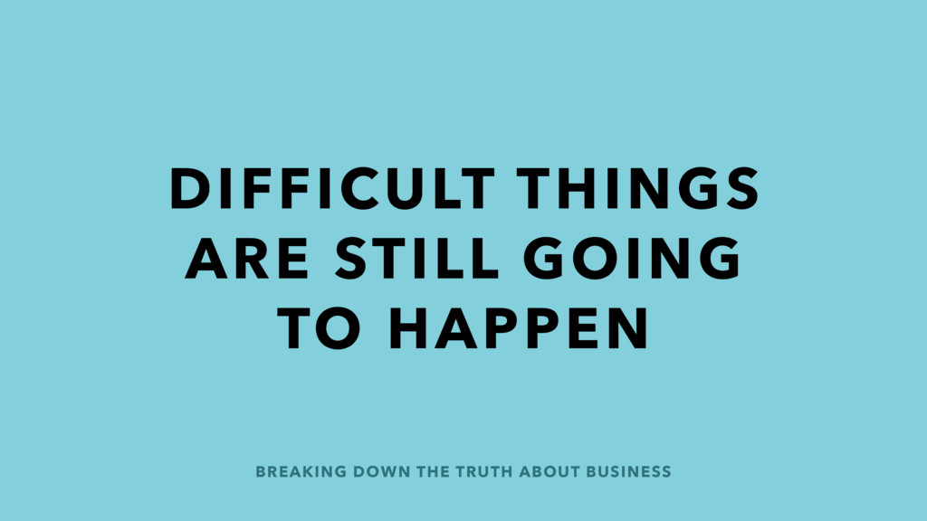 BREAKING DOWN THE TRUTH ABOUT BUSINESS DIFFICUL...