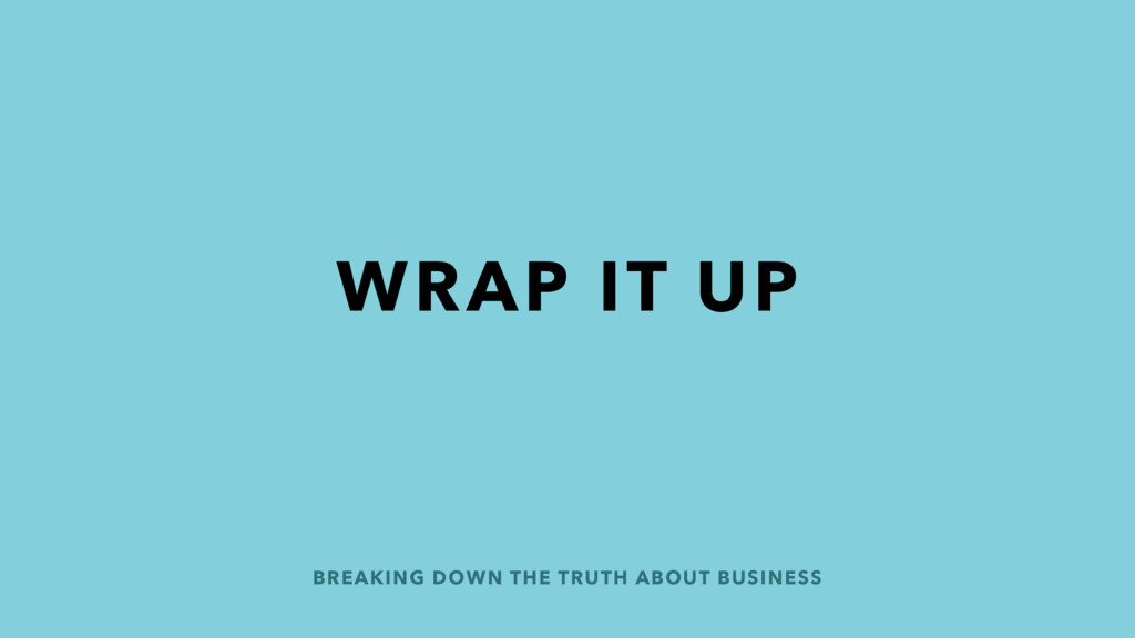 WRAP IT UP BREAKING DOWN THE TRUTH ABOUT BUSINE...
