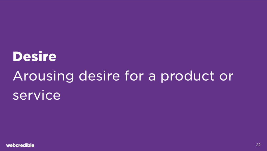 Desire Arousing desire for a product or service...