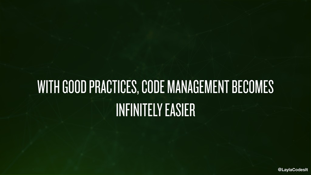 @LaylaCodesIt WITH GOOD PRACTICES, CODE MANAGEM...