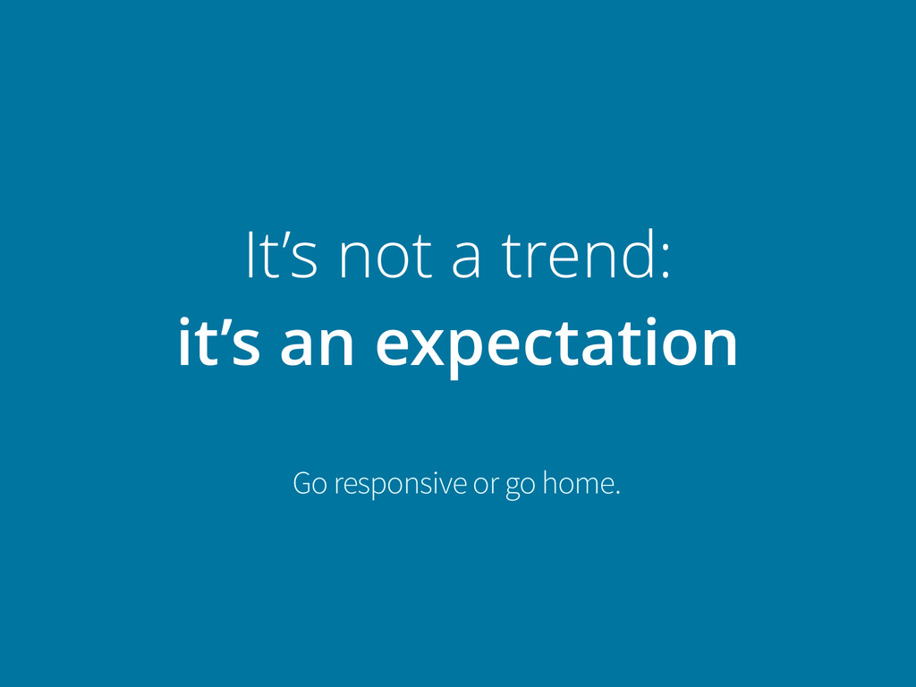 It's not a trend: it's an expectation Go respon...