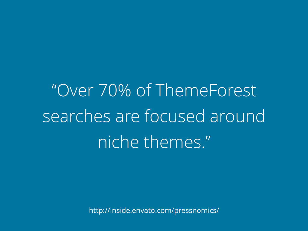 """Over 70% of ThemeForest searches are focused a..."