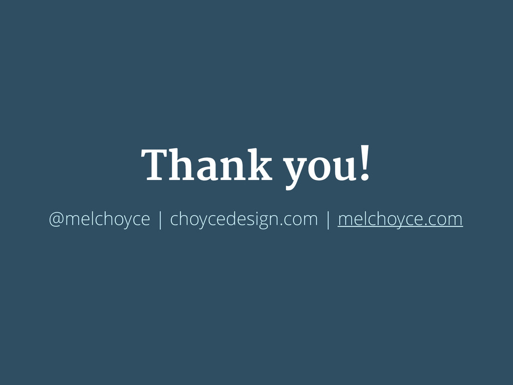 Thank you! @melchoyce | choycedesign.com | melc...