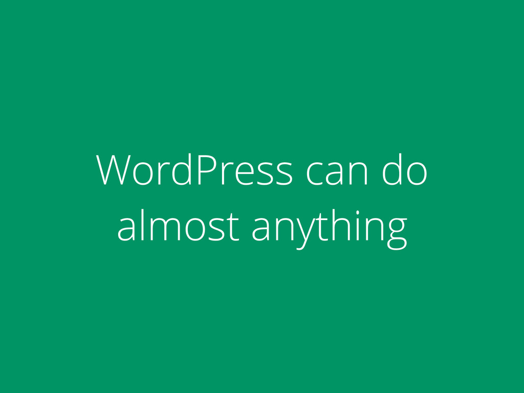 WordPress can do almost anything