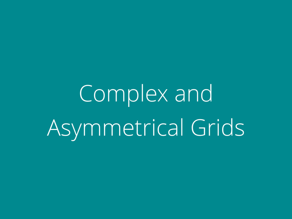 Complex and Asymmetrical Grids