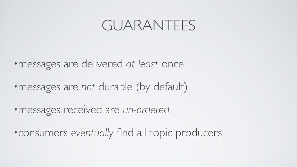 GUARANTEES •messages are delivered at least onc...