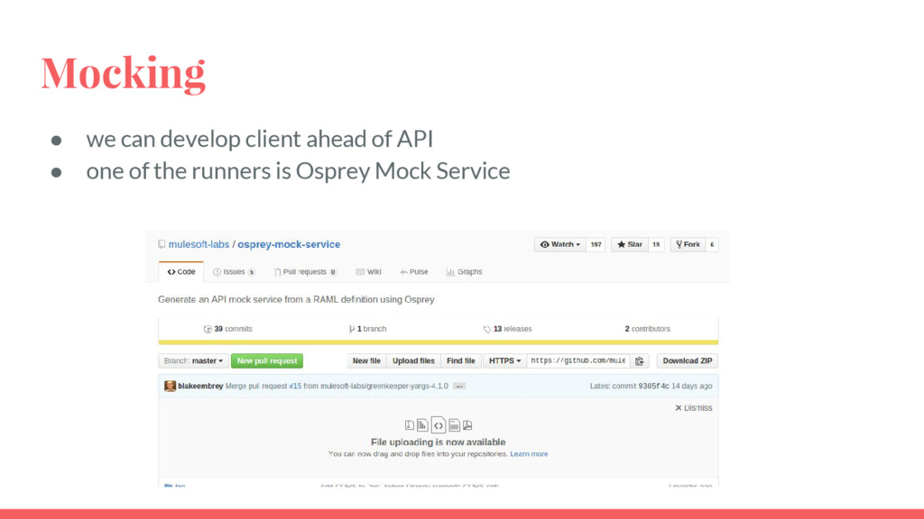 Mocking ● we can develop client ahead of API ● ...