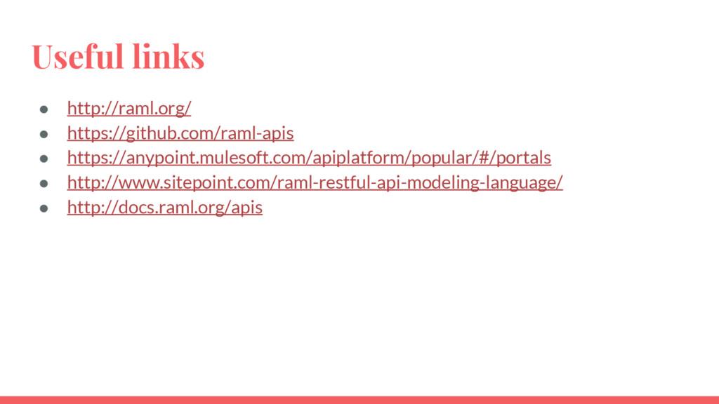 Useful links ● http://raml.org/ ● https://githu...