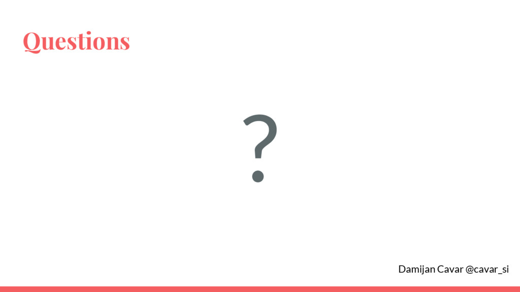 Questions ? Damijan Cavar @cavar_si