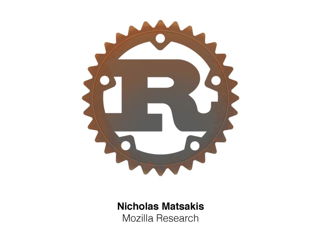 Nicholas Matsakis! Mozilla Research