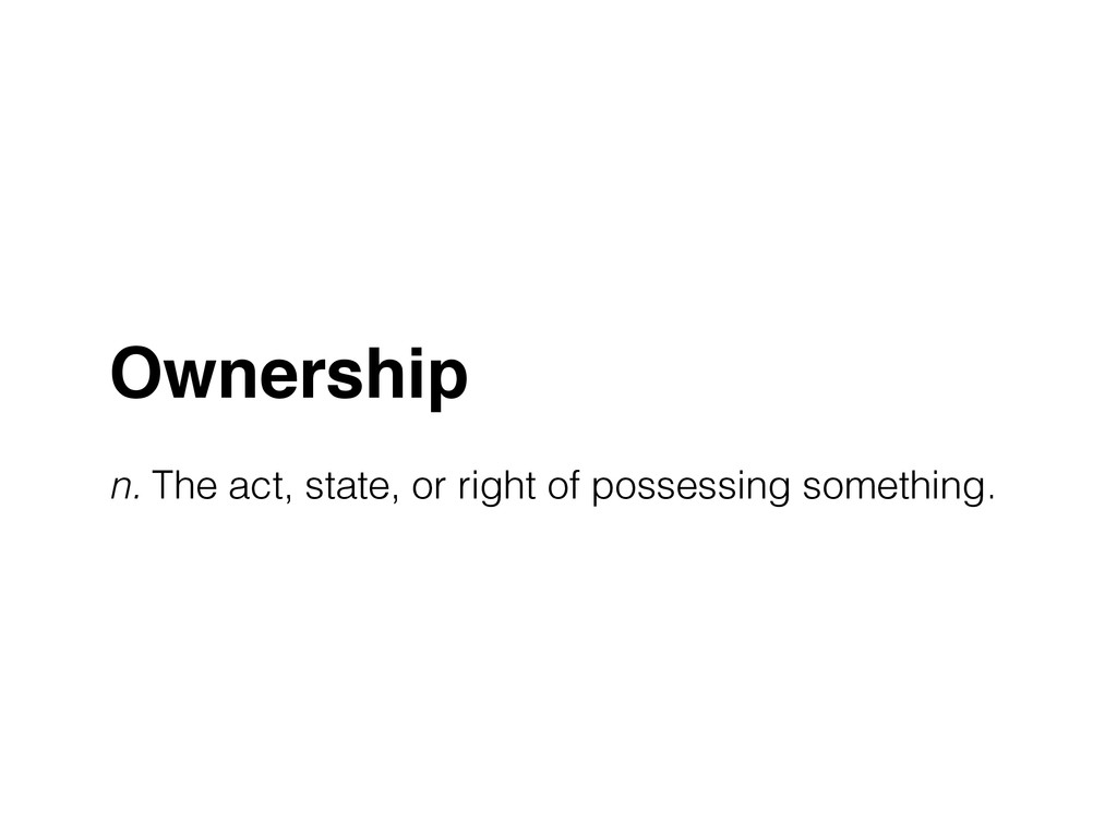 Ownership! ! n. The act, state, or right of pos...