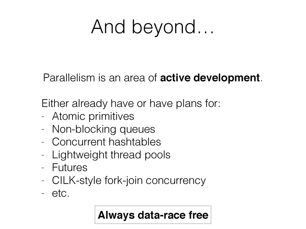 And beyond… Parallelism is an area of active de...