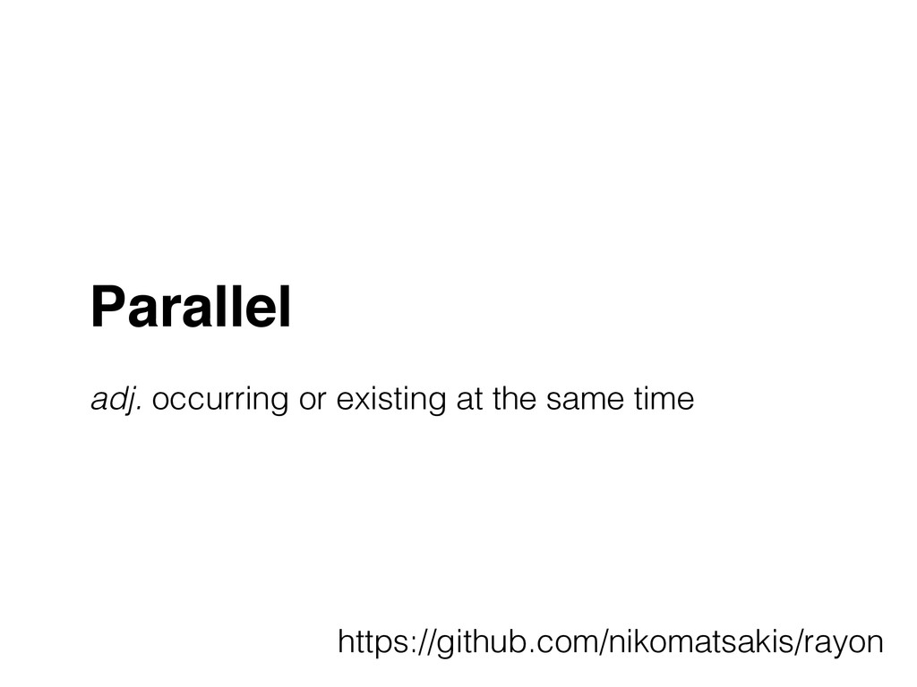 Parallel! ! adj. occurring or existing at the s...