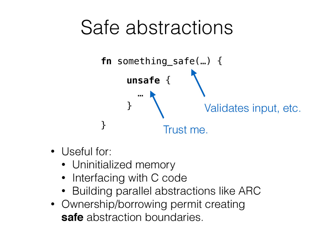 Safe abstractions unsafe { … } • Useful for: • ...
