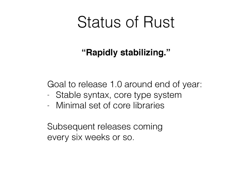 "Status of Rust ""Rapidly stabilizing.""! ! ! Goal..."