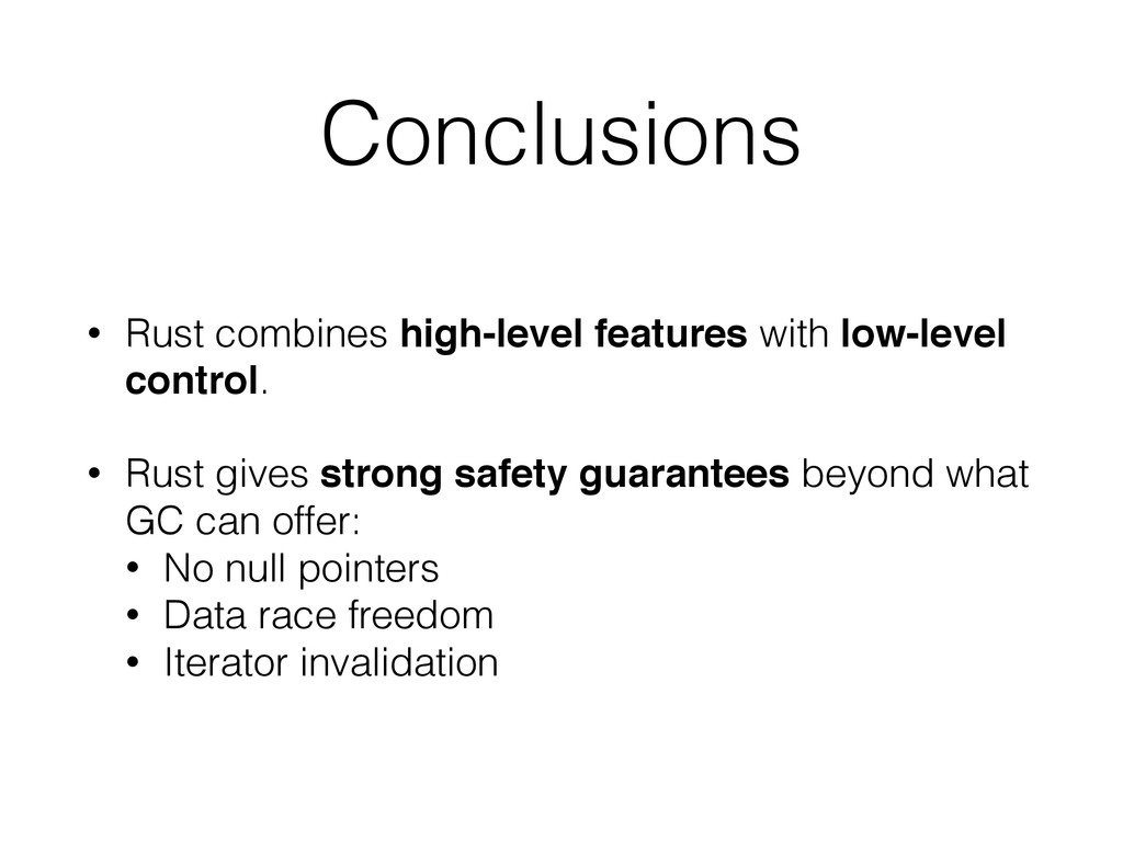 Conclusions • Rust combines high-level features...