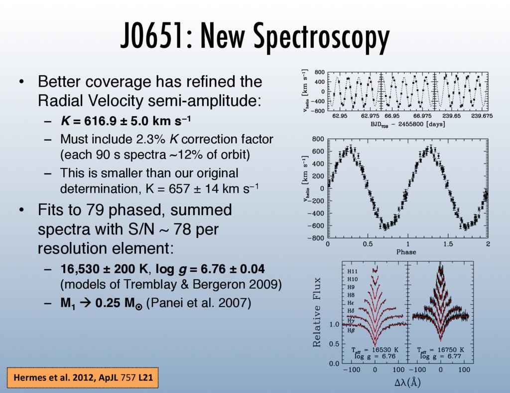 J0651: New Spectroscopy • Better coverage has ...