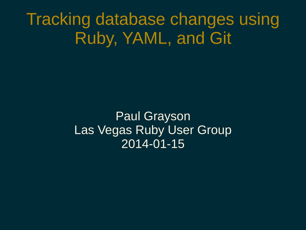 Tracking database changes using Ruby, YAML, and...