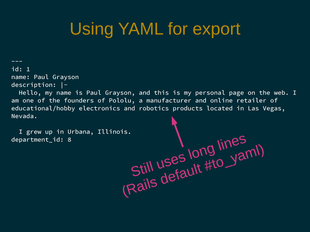 Using YAML for export --- id: 1 name: Paul Gray...