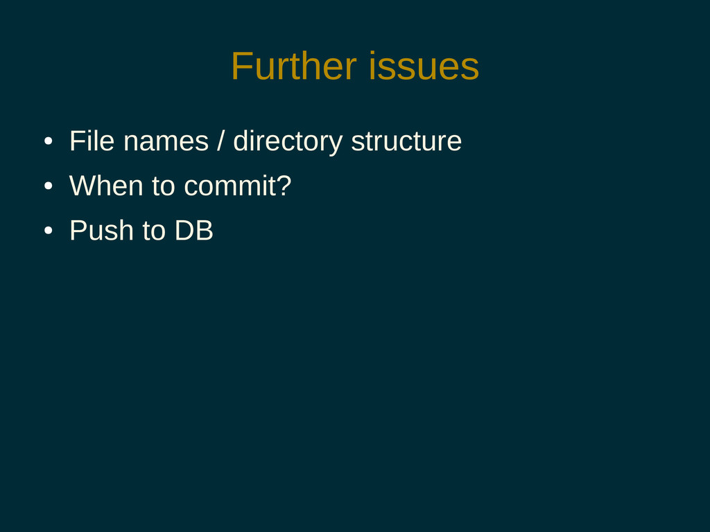 Further issues ● File names / directory structu...