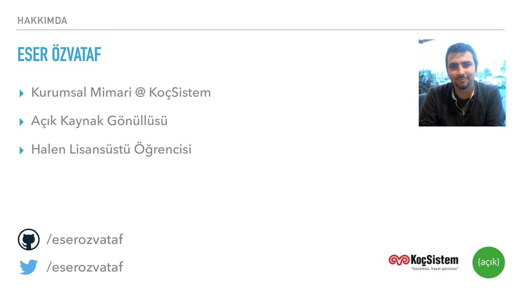 HAKKIMDA ESER ÖZVATAF ▸ Kurumsal Mimari @ KoçSi...